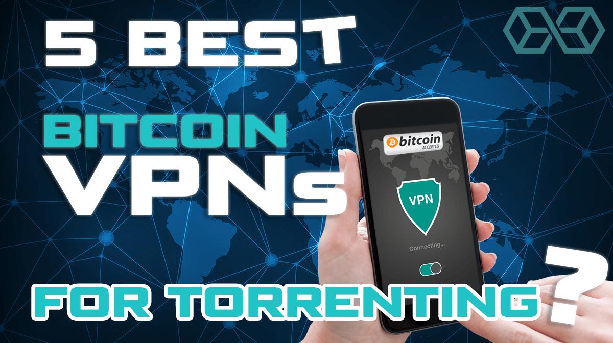 best bitcoin vpns for torrents