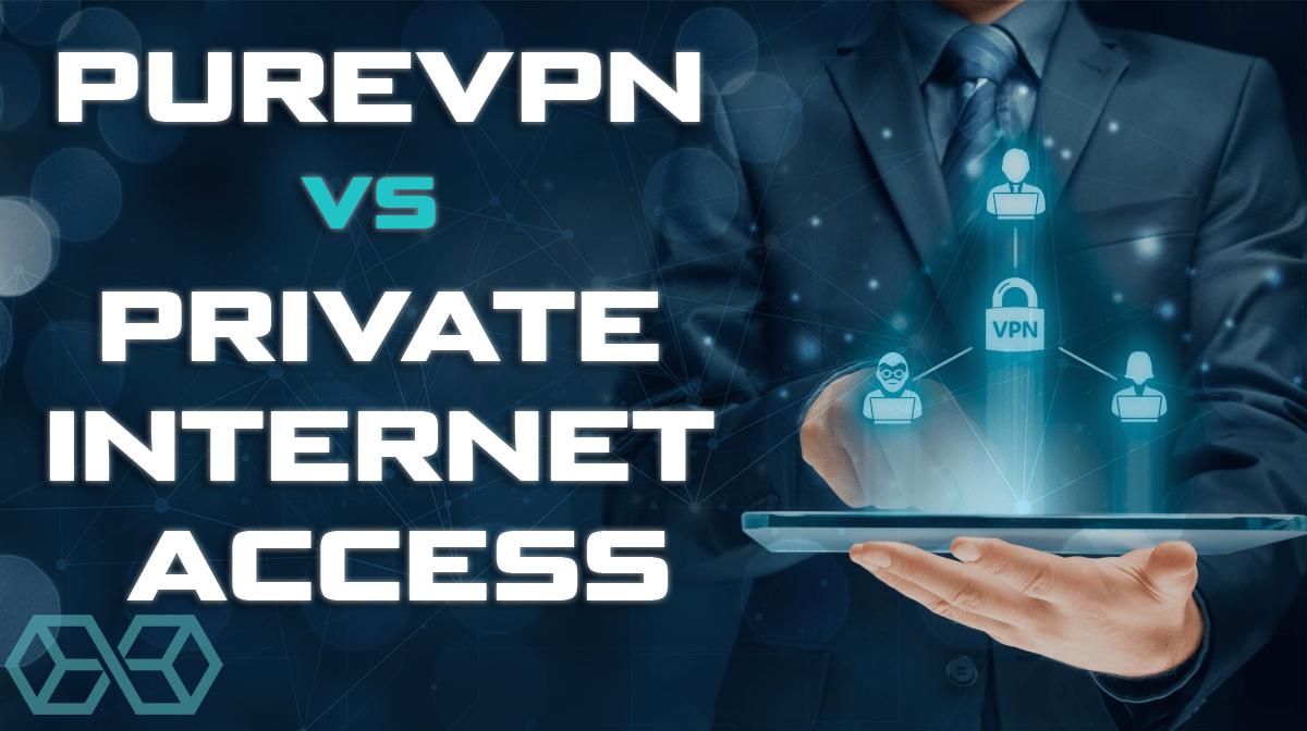PureVPN vs Private Internet Access