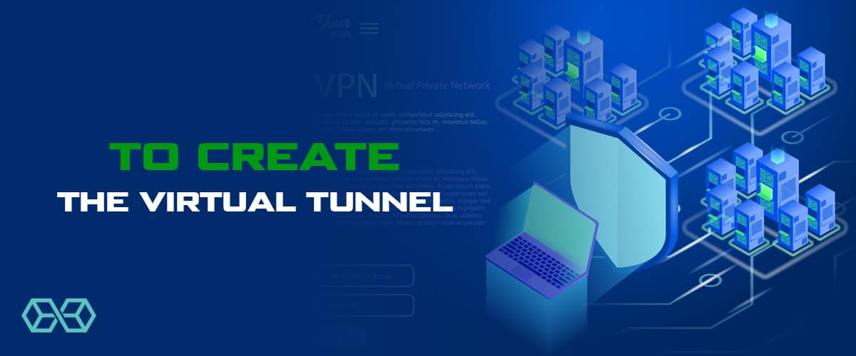 To create the virtual tunnel - Source: Shutterstock.com