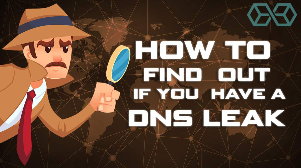 How to Find Out if You Have a DNS Leak