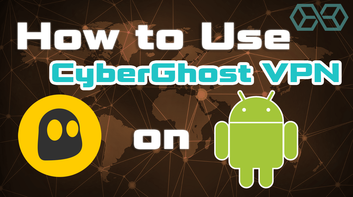 How to use CyberGhost VPN on Android