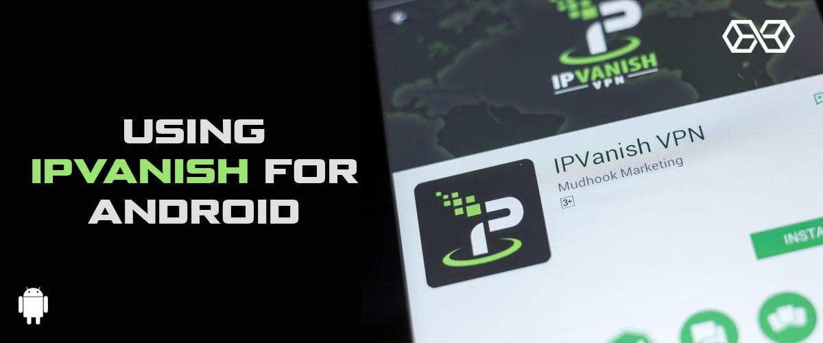 Using IPVanish for Android