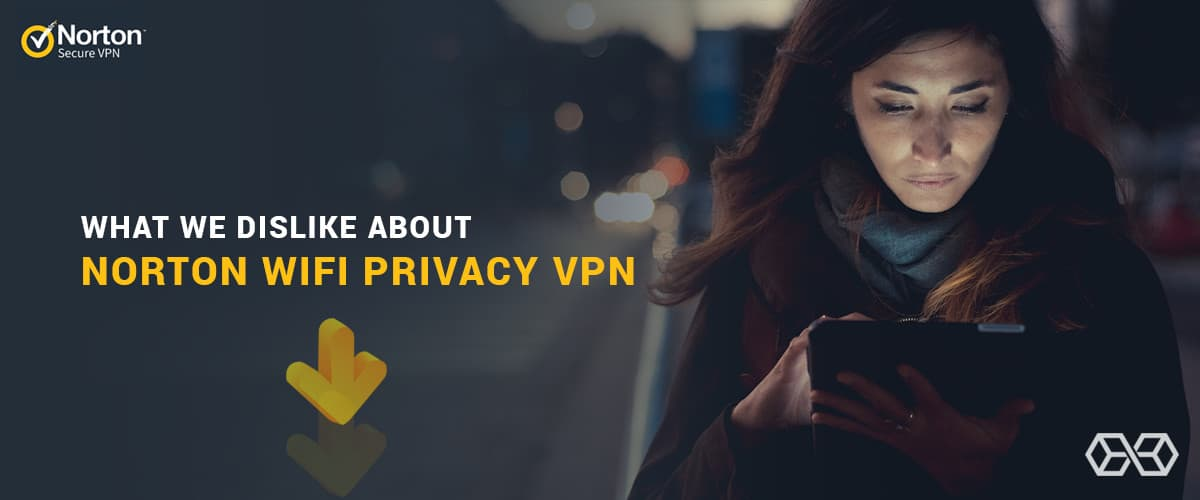 What We Dislike About Norton Secure VPN