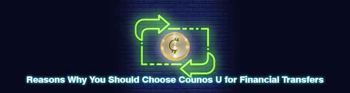 Reasons Why You Should Choose Counos U for Financial Transfers